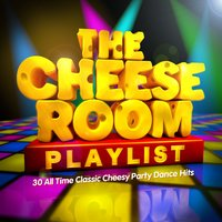 The Cheeseroom Playlist - 30 All Time Classic Cheesy Party Dance Hits — Cheese DJ's