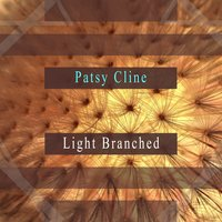 Light Branched — Patsy Cline