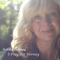 I Pray for Norway — Solveig Leithaug