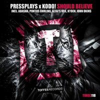 Should Believe — Pressplays & Kodo!