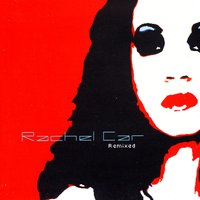Rachel Car Remixed — Rachel Car