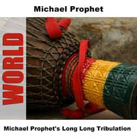 Michael Prophet's Long Long Tribulation — Michael Prophet