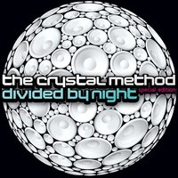 Divided By Night — The Crystal Method