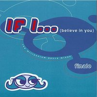 If I (Believe In You): The Millennium Dance Mixes — Finale