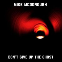 Don't Give up the Ghost — Mike McDonough