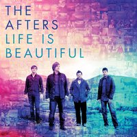 Life Is Beautiful — The Afters