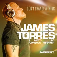 Don't Change a Thing — Matt Consola, Leo Frappier, James Torres
