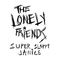 Super Sloppy Janice — The Lonely Friends