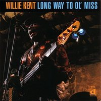 Long Way To Ol' Miss — Willie Kent