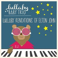 Lullaby Renditions of Elton John — Lullaby Baby Trio