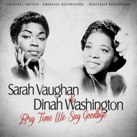 Ev'ry Time We Say Goodbye — Sarah Vaughan, Dinah Washington, sarah vaughan & Dinah Washington