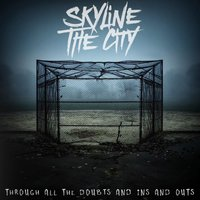 Through All the Doubts and Ins and Outs — Skyline The City