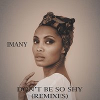 Don't Be So Shy — Imany