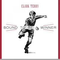 Bound To Be a Winner — Clark Terry