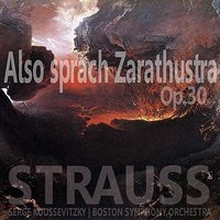 Strauss: Also sprach Zarathustra, Op. 30 — Boston Symphony Orchestra, Serge Koussevitzky, Рихард Штраус