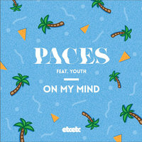 On My Mind — Paces, Youth
