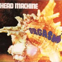 Orgasm — Head Machine