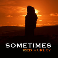 Sometimes — Red Hurley