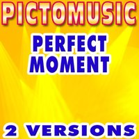 Perfect Moment — Pictomusic