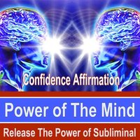 Confidence Affirmation Power of the Mind - Release the Power of Subliminal Music — Power of the Mind Subliminal Messages
