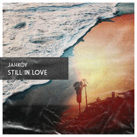 Still In Love — Jahkoy