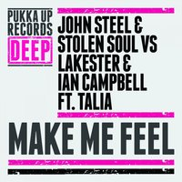 Make Me Feel — John Steel, Stolen Soul, Lakester, Ian Campbell, Talia
