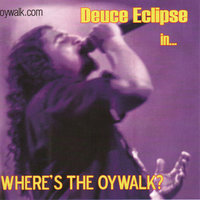 Where's The Oywalk — Deuce Eclipse