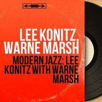 Modern Jazz: Lee Konitz With Warne Marsh — Lee Konitz, Warne Marsh