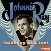 Soliloquy of a Fool — Johnnie Ray, Ray Conniff Orchestra, Johnnie Ray, Ray Conniff Orchestra