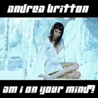 Am I On Your Mind? — Andrea Britton