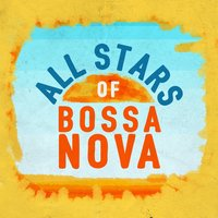 All-Stars of Bossa Nova — Bossa Nova All-Star Ensemb...