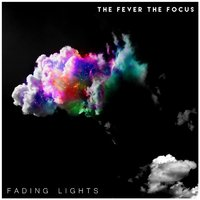 Fading Lights — The Fever The Focus