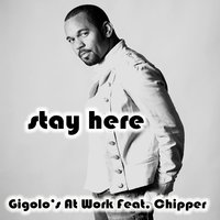 Stay Here — Gigolo's At Work, Chipper