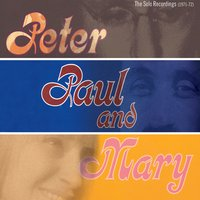 The Solo Recordings [1971-1972] — Peter, Paul & Mary