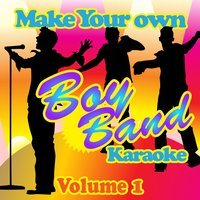 Make Your Own Boy Band Karaoke - Volume 1 — Karaoke
