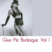 Give Me Burlesque, Vol. 1 — сборник