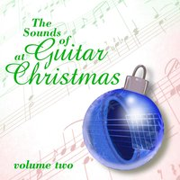 The Sound Of Guitar At Christmas Volume 2 — Christmas Music