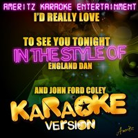 I'd Really Love to See You Tonight (In the Style of England Dan and John Ford Coley) - Single — Ameritz Karaoke Entertainment