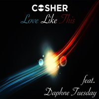 Love Like This (feat. Daphne Tuesday) — Cosher