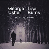 The Last Day of Winter — George Usher & Lisa Burns