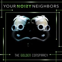 The Golden Conspiracy — Your Noisy Neighbors