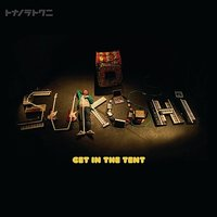 Get in the Tent — Sukoshi