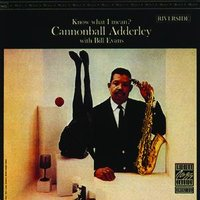 Know What I Mean? — Bill Evans, Cannonball Adderley, Cannonball Adderley / Bill Evans, Cannonball Adderley / Bill Evans, Cannonball Adderley
