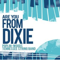 Are You from Dixie? — Poplin-Woods Tennessee String Band
