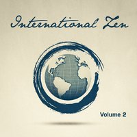 International Zen, Vol. 2 (25 Relaxing Melodies from Around the World to Help You Unwind) — Relaxing Zen World Music
