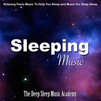 Sleeping Music: Relaxing Piano Music to Help You Sleep and Music for Deep Sleep — The Deep Sleep Music Academy