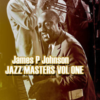 James P Johnson Jazz Masters Vol 1 — James P. Johnson