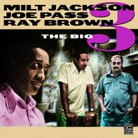 The Big 3 — Ray Brown, Milt Jackson, Joe Pass