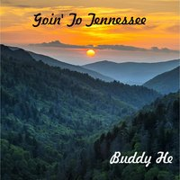 Goin' to Tennessee — Buddy He