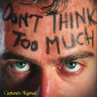 Don't Think Too Much — Carlones Kamal